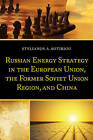 Russian Energy Strategy in the European Union, the Former Soviet Union Region, and China by Stylianos A. Sotiriou (Paperback, 2016)