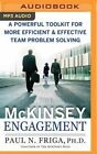 The McKinsey Engagement: A Powerful Toolkit for More Efficient and Effective Team Problem Solving by Paul N Friga (CD-Audio, 2016)