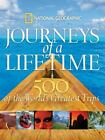 Journeys of a Lifetime : 500 of the World's Greatest Trips by U. S. National Geographic Society Staff (2007, Hardcover)