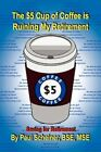 The 5 Cup of Coffee Is Ruining My Retirement 9781436348867 Hardcover