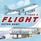 Take a Flight by Peter Kent (Hardback, 2008)