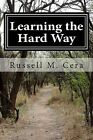 Learning the Hard Way by Russell M Cera (Paperback / softback, 2013)