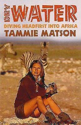 1 of 1 - Matson, Tammie .. Dry Water : Diving Headfirst into Africa