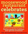 Moosewood Restaurant Celebrates : Festive Meals for Holidays and Special Occasions by Moosewood Collective Staff (2003, Hardcover)