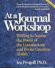 At a Journal Workshop: Writing to Access the Power of the Unconscious and Evoke Creative Ability by Ira Progoff (Paperback, 1992)