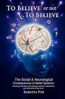 To Believe or Not to Believe: The Social and Neurological Consequences of Belief Systems by Rahasya Poe (Paperback / softback, 2009)