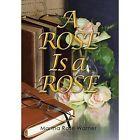 A Rose Is a Rose by Martha Rose Warner (Hardback, 2014)