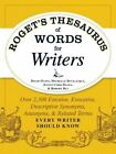 Roget's Thesaurus of Words for Writers: Over 2,300 Emotive, Evocative, Descriptive Synonyms, Antonyms, and Related Terms Every Writer Should Know by David Olsen, Justin Cord Hayes, Michelle Bevilacqua, Robert W. Bly (Paperback, 2014)