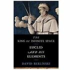 The King of Infinite Space : Euclid and His Elements by David Berlinski (2013, Hardcover)