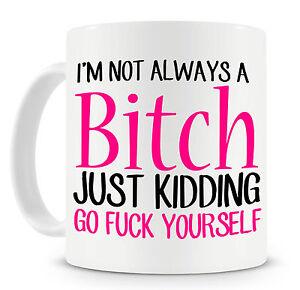 Novelty-Mug-I-039-m-Not-Always-A-Bitch-Funny-Gift-Ideas-Our-Bitch-Mug-Is-BACK