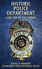 Historic Police Department: Long Beach, California by Russell R Bradford, Long Beach Police Historical Society (Hardback, 2013)