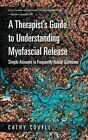 A Therapist's Guide to Understanding Myofascial Release: Simple Answers to Frequently Asked Questions by Cathy Covell (Paperback / softback, 2014)