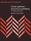 Hunter-Gatherer Economy in Prehistory: A European Perspective by Cambridge University Press (Paperback, 2009)
