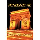 Renegade Re 9781450278546 by Gary Lee Ward Paperback
