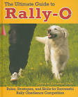 The Ultimate Guide to Rally-O: Rules, Strategies, and Skills for Successful Rally Obedience Competition by Deb Eldredge DVM (Hardback)