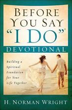 Before You Say I Do Devotional : Building a Spiritual Foundation for Your Life Together by H. Norman Wright (2015, Paperback)