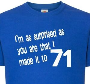 71st-Birthday-T-Shirt-I-039-m-As-Surprised-As-You-That-I-made-It-To-71-Funny-Gift