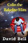 Colin the Bakelite-Man by David Bell (Paperback / softback, 2014)