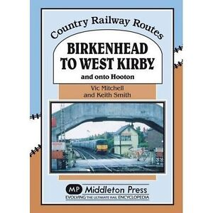 Birkenhead-to-West-Kirby-And-on-to-Hooton-by-Vic-Mitchell-Prof-Keith-Smith