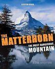 The Matterhorn - The Most Dangerous Mountain: A Live Adventure by Steffen Kjaer (Paperback, 2011)