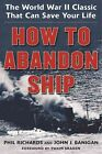 How to Abandon Ship: The World War II Classic That Can Save Your Life by Phil Richards, John J. Banigan (Paperback, 2016)