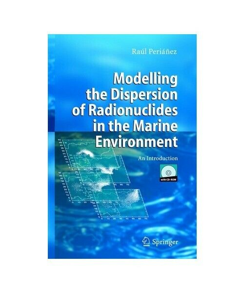 """Raúl Periánez """"Modelling the Dispersion of Radionuclides in the Marine Environme"""