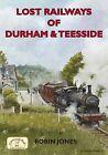 Lost Railways of Durham & Teesside by Robin Jones (Paperback, 2010)