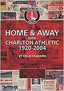 Charlton Athletic Home & Away 1920 - 2004 By Colin Cameron Book NEW