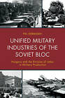 Unified Military Industries of the Soviet Bloc: Hungary and the Division of Labor in Military Production by Pal Germuska (Hardback, 2015)