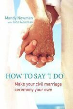How to Say I Do: Make Your Civil Marriage Ceremony Your Own, Newman, June, Newma