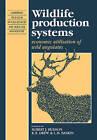 Wildlife Production Systems: Economic Utilisation of Wild Ungulates by Cambridge University Press (Paperback, 2010)