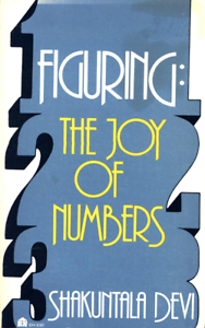 FIGURING THE JOY OF NUMBERS SHAKUNTALA DEVI 1981