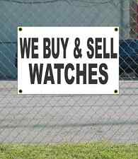 2x3 WE BUY & SELL WATCHES Black & White Banner Sign NEW Discount Size & Price