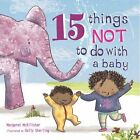 15 Things Not to Do with a Baby by Margaret McAllister (Paperback, 2016)