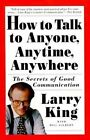 How to Talk to Anyone, Anytime, Anywhere: The Secrets of Good Conversation by Larry King (Paperback, 1995)