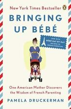 Bringing up Bébé : One American Mother Discovers the Wisdom of French Parenting by Pamela Druckerman (2014, Paperback)