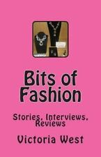 Bits of Fashion : Stories, Interviews, Reviews by Victoria West (2013,...