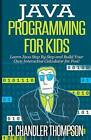 Java Programming for Kids: Learn Java Step by Step and Build Your Own Interactive Calculator for Fun! by R Chandler Thompson (Paperback / softback, 2014)
