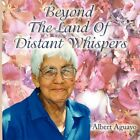 Beyond The Land of Distant Whispers 9781438934860 by Albert Aguayo Paperback