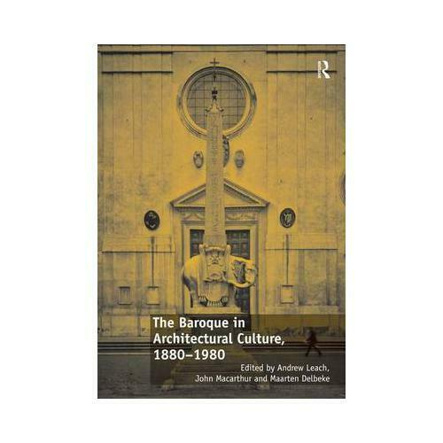 The Baroque in Architectural Culture, 1880-1980 by Andrew Leach (editor), Joh...