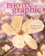 The Photographic Garden: Mastering the Art of Digital Garden Photography - New -