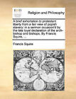 A Brief Exhortation to Protestant Liberty from a Fair View of Popish Slavery: In a Sermon Occasion'd by the Late Loyal Declaration of the Arch-Bishop and Bishops. by Francis Squire, ... by Francis Squire (Paperback / softback, 2010)