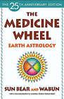 The Medicine Wheel: Earth Astrology by Sun Bear, Wabun Wind (Paperback, 1980)