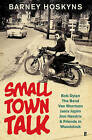 Small Town Talk: Bob Dylan, the Band, Van Morrison, Janis Joplin, Jimi Hendrix & Friends in the Wild Years of Woodstock by Barney Hoskyns (Hardback, 2016)