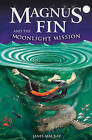 Magnus Fin and the Moonlight Mission by Janis Mackay (Paperback, 2011)
