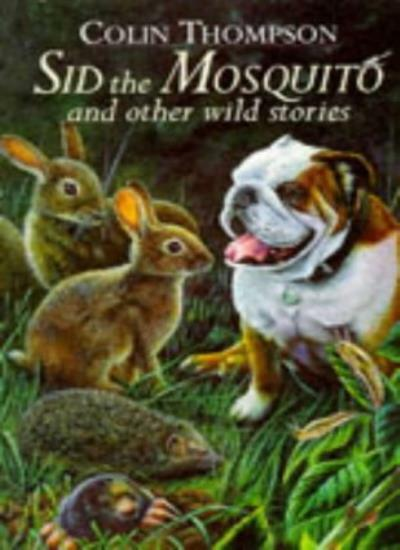 Sid the Mosquito and Other Wild Stories By  Colin Thompson