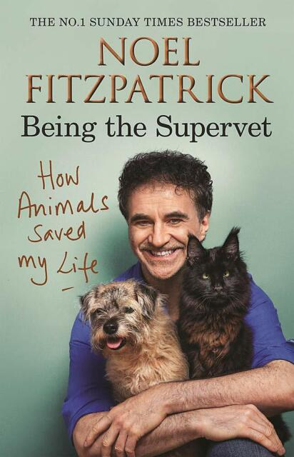 How Animals Saved My Life: Being the Supervet Hardback Noel Fitzpatrick