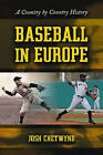 Baseball in Europe: A Country by Country History by Josh Chetwynd (Paperback, 2008)