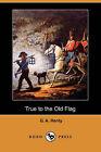 True to the Old Flag (Dodo Press) by G A Henty (Paperback / softback, 2007)