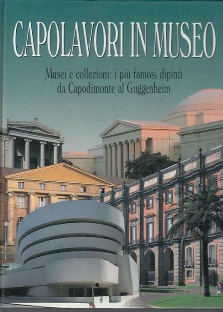 Capolavori In Museo. Musei E Collezioni: I Piu Famosi Dipinti Da Capodimonte A